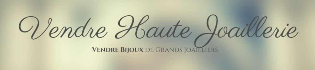 vendre bijoux de haute joaillerie française